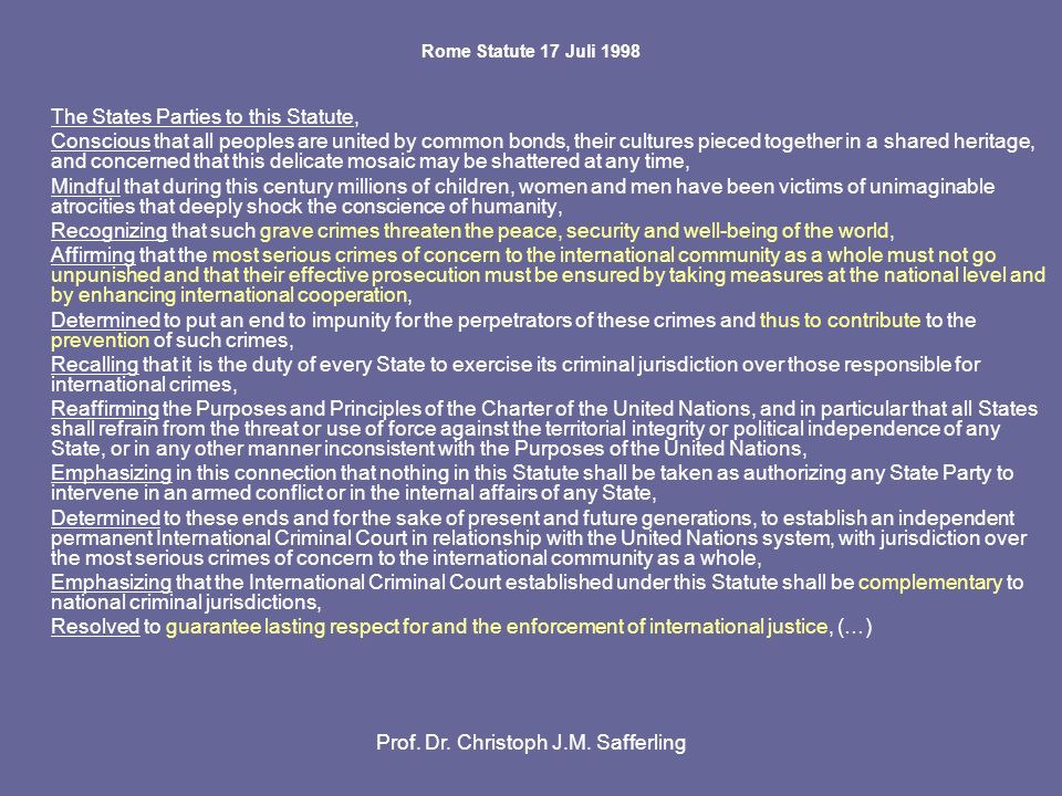 Prof. Dr. Christoph J.M. Safferling Rome Statute 17 Juli 1998 The States Parties to this Statute, Conscious that all peoples are united by common bond