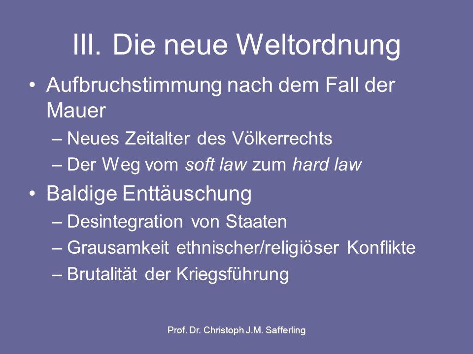 Prof.Dr. Christoph J.M. Safferling III. Die neue Weltordnung Völkerstrafrecht als Antwort.