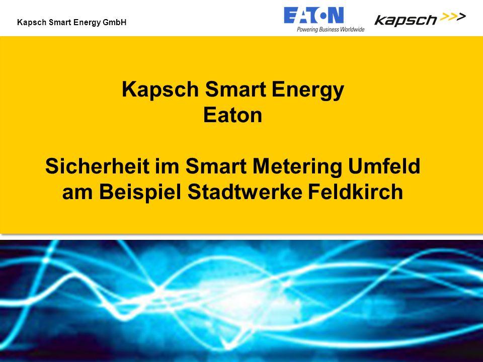 Kapsch Smart Energy GmbH ||Titel der PräsentationUntertitel der Präsentation1 Kapsch Smart Energy Eaton Sicherheit im Smart Metering Umfeld am Beispiel Stadtwerke Feldkirch