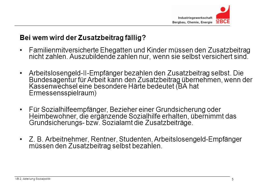VB 2, Abteilung Sozialpolitik 5 Bei wem wird der Zusatzbeitrag fällig.