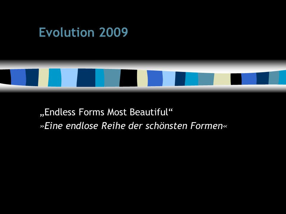 "2 Evolution 2009 ""Endless Forms Most Beautiful »Eine endlose Reihe der schönsten Formen«"