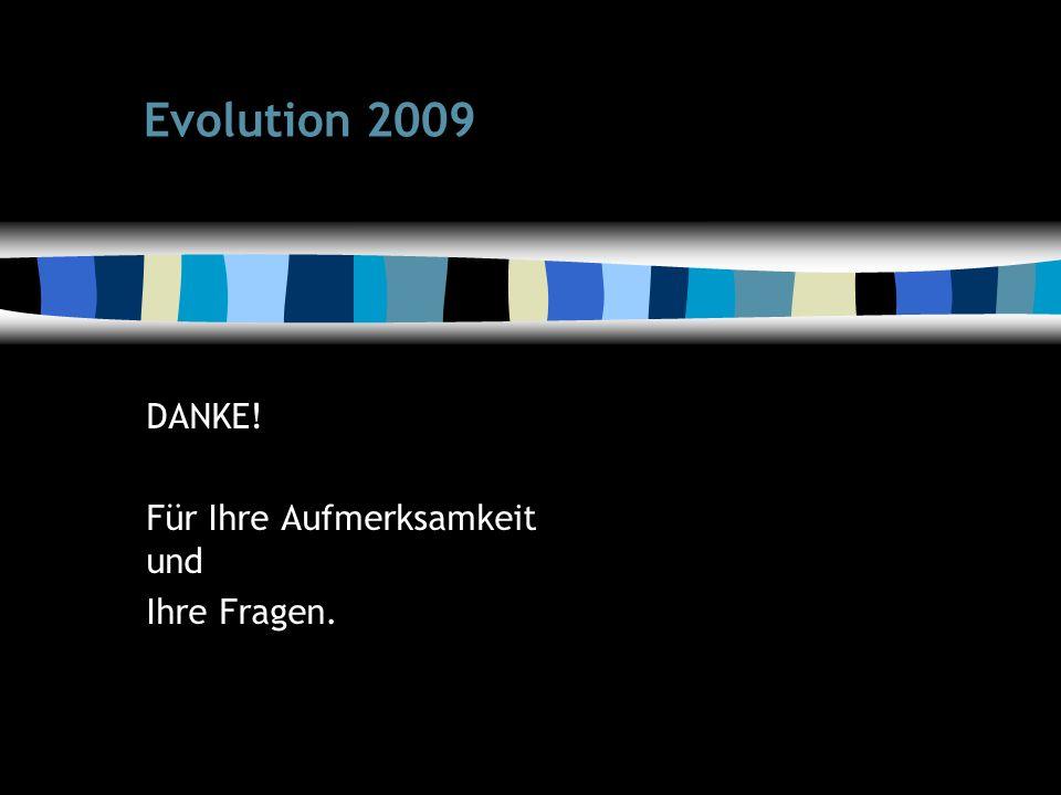 71 Evolution 2009 DANKE! Für Ihre Aufmerksamkeit und Ihre Fragen.