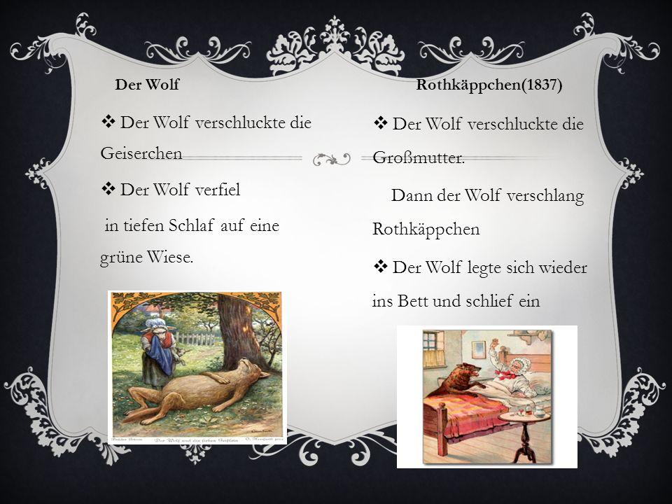 Der Wolf  Der Wolf verschluckte die Geiserchen  Der Wolf verfiel in tiefen Schlaf auf eine grüne Wiese. Rothkäppchen(1837)  Der Wolf verschluckte d