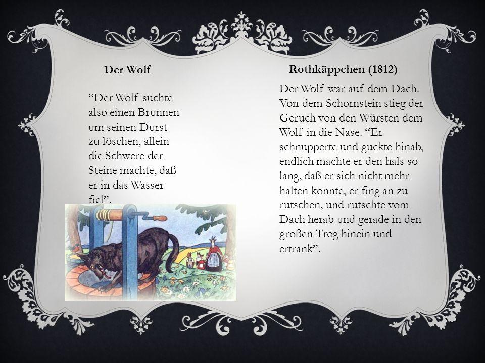 """Der Wolf Rothkäppchen (1812) """"Der Wolf suchte also einen Brunnen um seinen Durst zu löschen, allein die Schwere der Steine machte, daß er in das Wasse"""