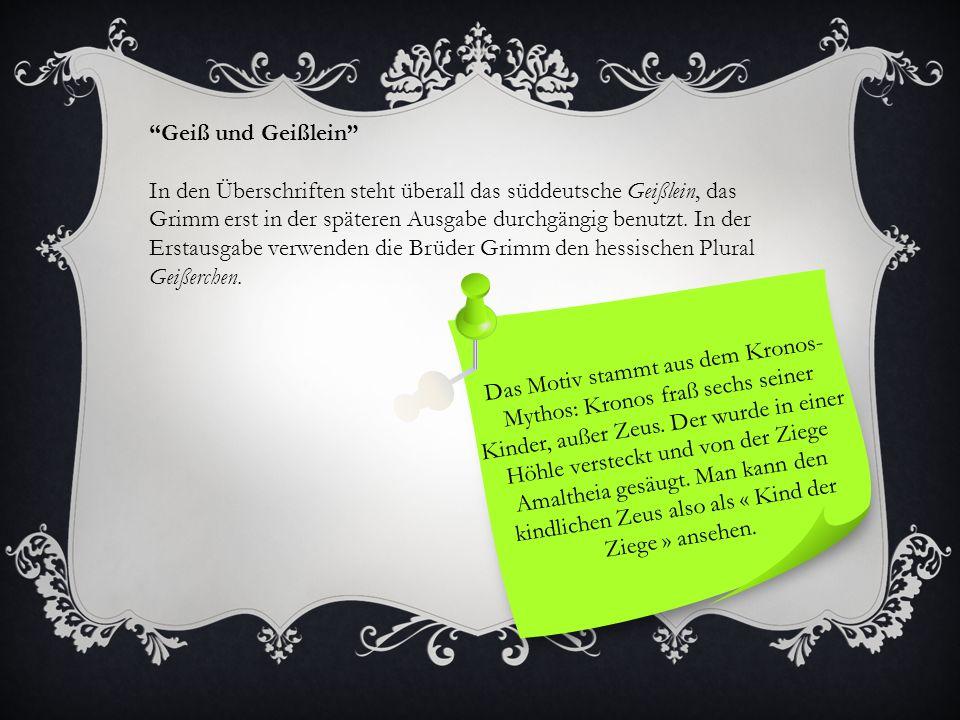 """""""Geiß und Geißlein"""" In den Überschriften steht überall das süddeutsche Geißlein, das Grimm erst in der späteren Ausgabe durchgängig benutzt. In der Er"""