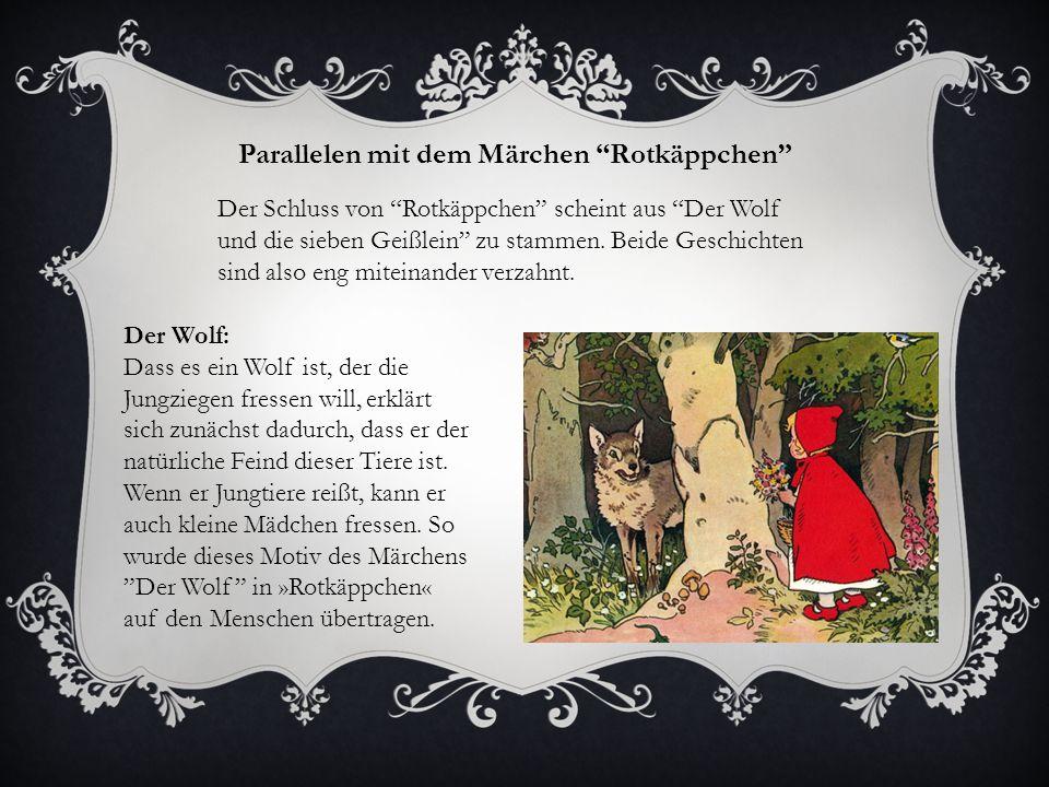 """Parallelen mit dem Märchen """"Rotkäppchen"""" Der Schluss von """"Rotkäppchen"""" scheint aus """"Der Wolf und die sieben Geißlein"""" zu stammen. Beide Geschichten si"""