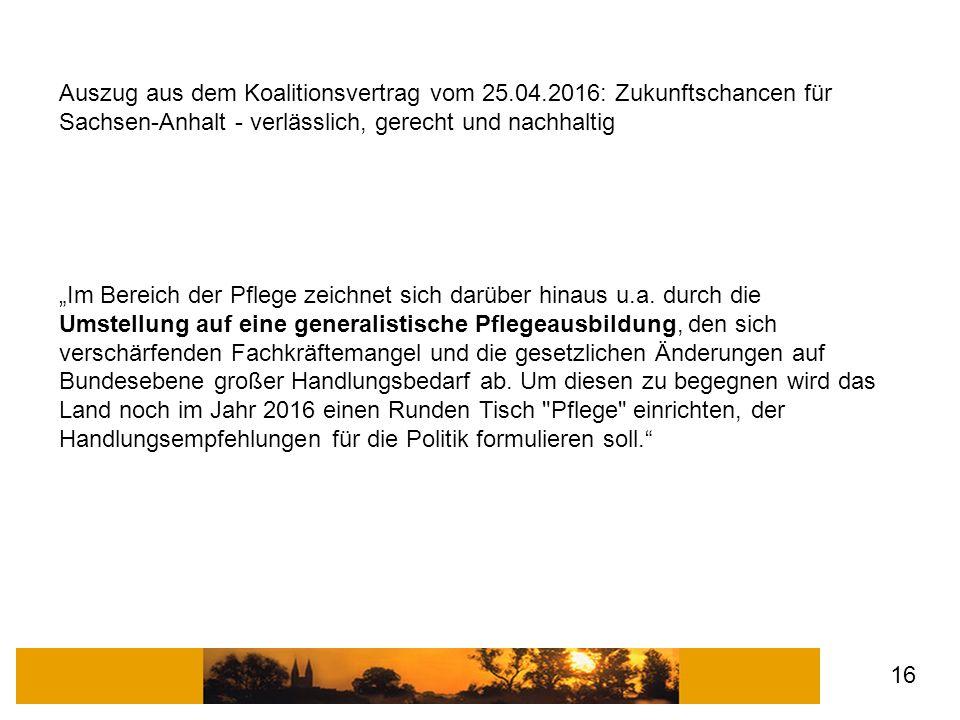 """Auszug aus dem Koalitionsvertrag vom 25.04.2016: Zukunftschancen für Sachsen-Anhalt - verlässlich, gerecht und nachhaltig """"Im Bereich der Pflege zeich"""