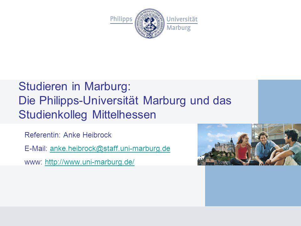 Studieren in Marburg: Die Philipps-Universität Marburg und das Studienkolleg Mittelhessen Referentin: Anke Heibrock E-Mail: anke.heibrock@staff.uni-marburg.deanke.heibrock@staff.uni-marburg.de www: http://www.uni-marburg.de/http://www.uni-marburg.de/