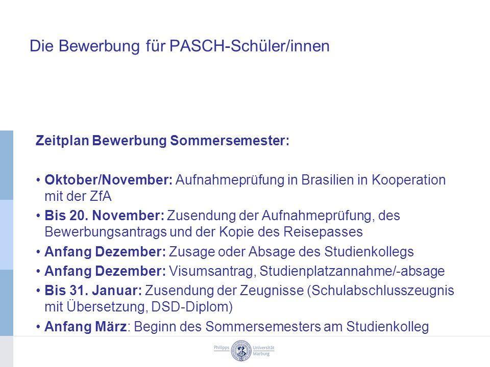 Die Bewerbung für PASCH-Schüler/innen Zeitplan Bewerbung Sommersemester: Oktober/November: Aufnahmeprüfung in Brasilien in Kooperation mit der ZfA Bis 20.