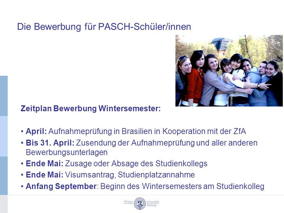 Die Bewerbung für PASCH-Schüler/innen Zeitplan Bewerbung Wintersemester: April: Aufnahmeprüfung in Brasilien in Kooperation mit der ZfA Bis 31.
