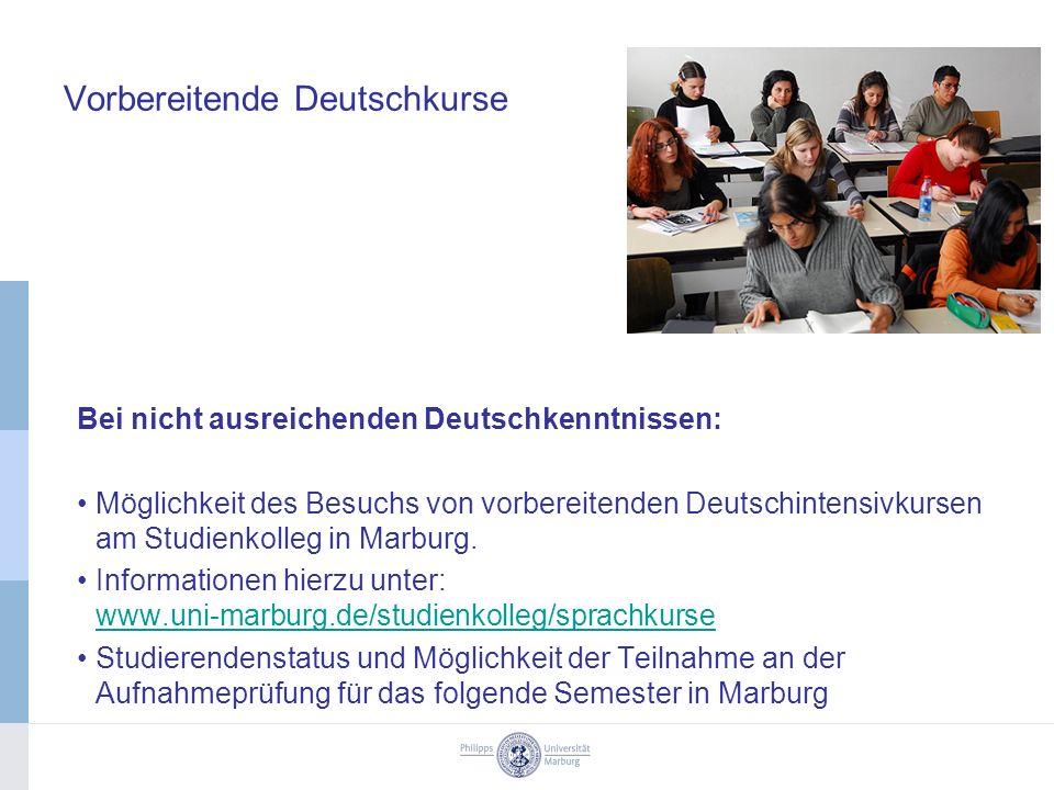Vorbereitende Deutschkurse Bei nicht ausreichenden Deutschkenntnissen: Möglichkeit des Besuchs von vorbereitenden Deutschintensivkursen am Studienkolleg in Marburg.
