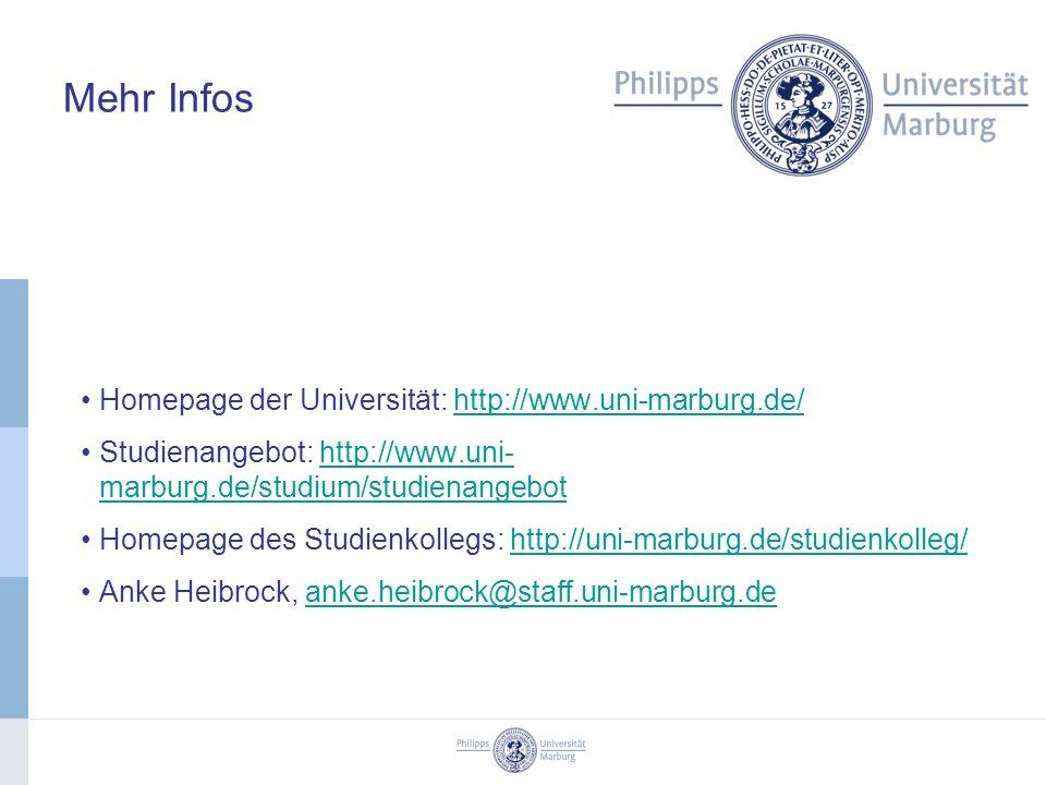 Mehr Infos Homepage der Universität: http://www.uni-marburg.de/http://www.uni-marburg.de/ Studienangebot: http://www.uni- marburg.de/studium/studienangebothttp://www.uni- marburg.de/studium/studienangebot Homepage des Studienkollegs: http://uni-marburg.de/studienkolleg/http://uni-marburg.de/studienkolleg/ Anke Heibrock, anke.heibrock@staff.uni-marburg.deanke.heibrock@staff.uni-marburg.de