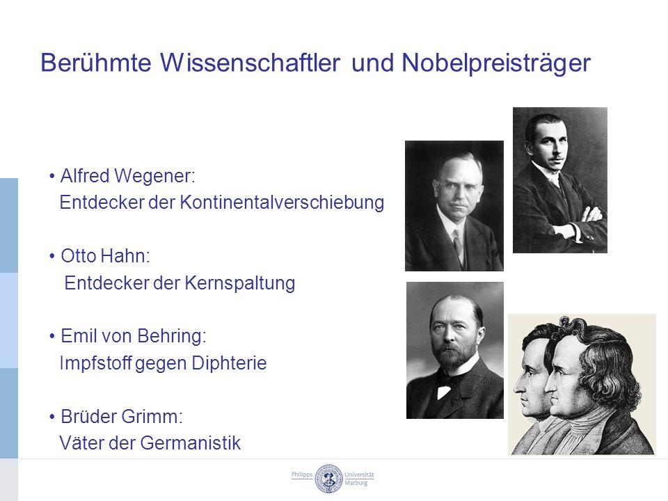 Berühmte Wissenschaftler und Nobelpreisträger Alfred Wegener: Entdecker der Kontinentalverschiebung Otto Hahn: Entdecker der Kernspaltung Emil von Behring: Impfstoff gegen Diphterie Brüder Grimm: Väter der Germanistik