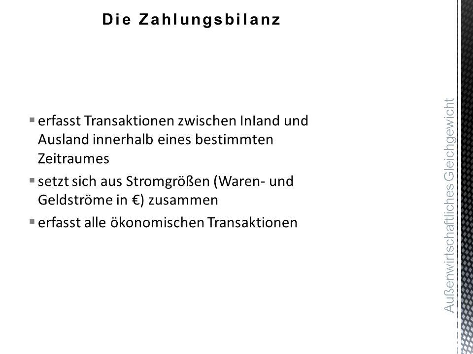 erfasst Transaktionen zwischen InIand und Ausland innerhalb eines bestimmten Zeitraumes  setzt sich aus Stromgrößen (Waren- und Geldströme in €) zu
