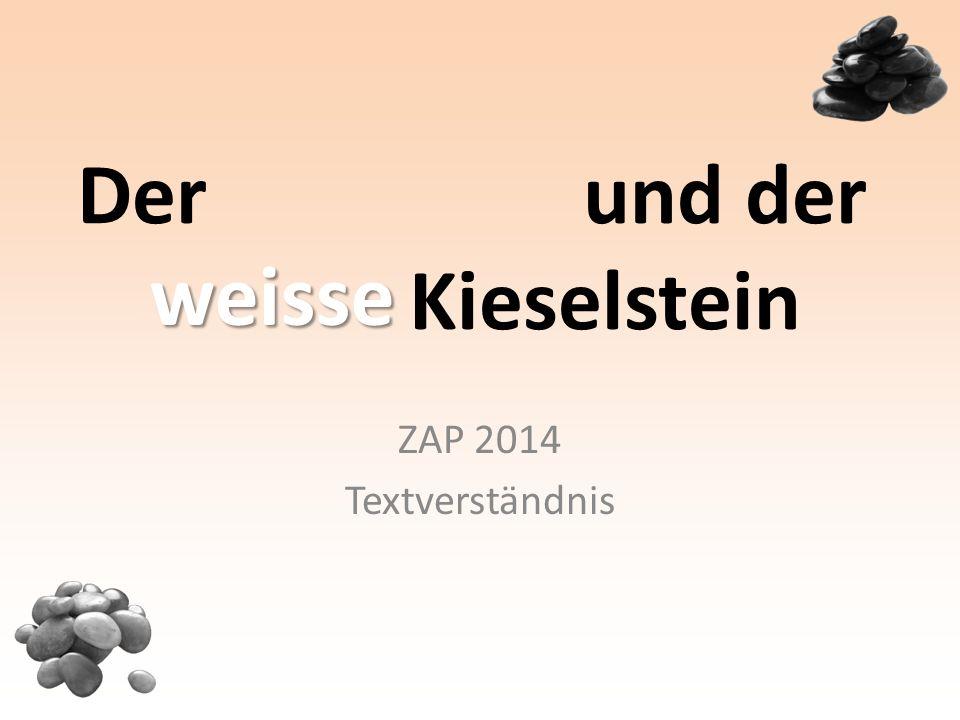 Der schwarze und der weisse Kieselstein ZAP 2014 Textverständnis weisse