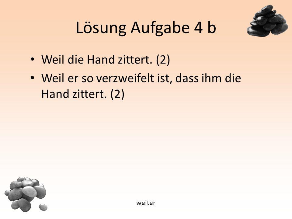 Lösung Aufgabe 4 b Weil die Hand zittert.