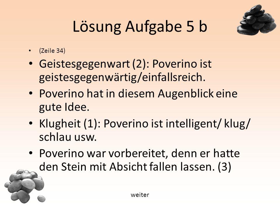 Lösung Aufgabe 5 b (Zeile 34) Geistesgegenwart (2): Poverino ist geistesgegenwärtig/einfallsreich.