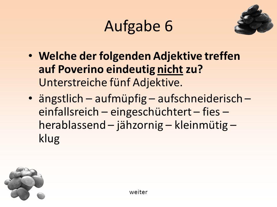 Aufgabe 6 Welche der folgenden Adjektive treffen auf Poverino eindeutig nicht zu.