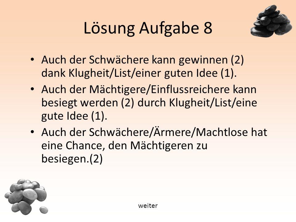 Lösung Aufgabe 8 Auch der Schwächere kann gewinnen (2) dank Klugheit/List/einer guten Idee (1).