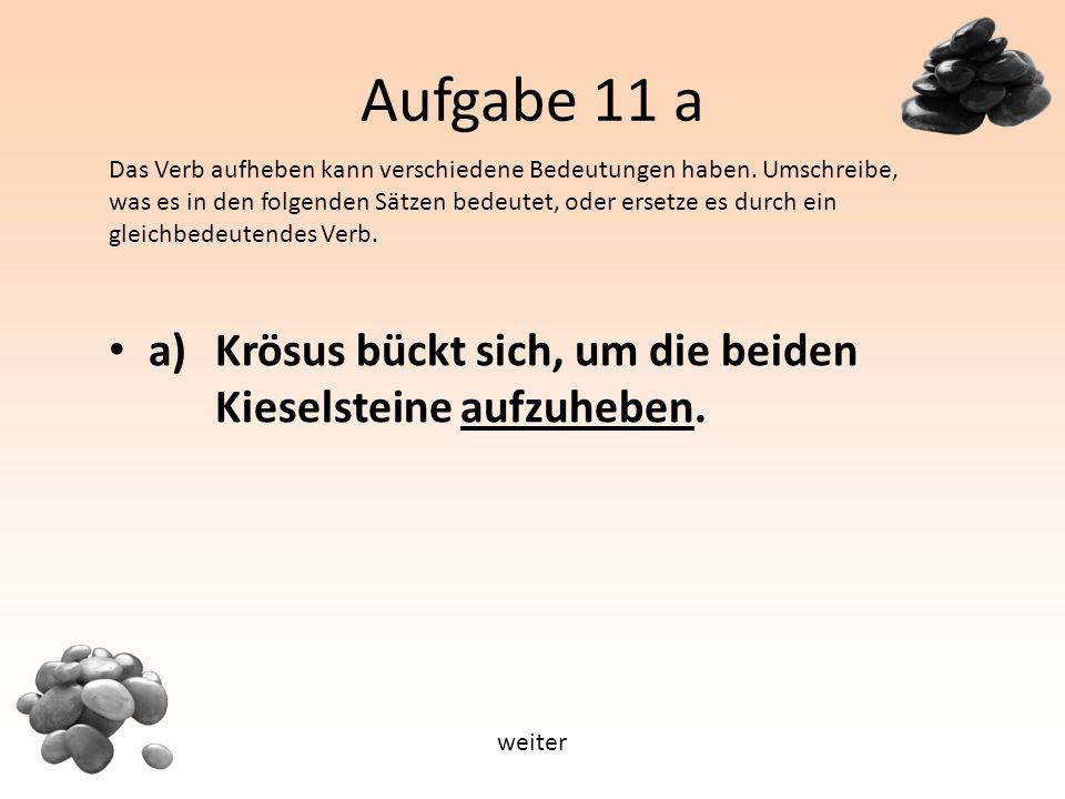 Aufgabe 11 a a) Krösus bückt sich, um die beiden Kieselsteine aufzuheben.