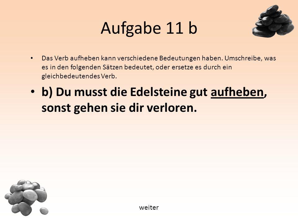 Aufgabe 11 b Das Verb aufheben kann verschiedene Bedeutungen haben.