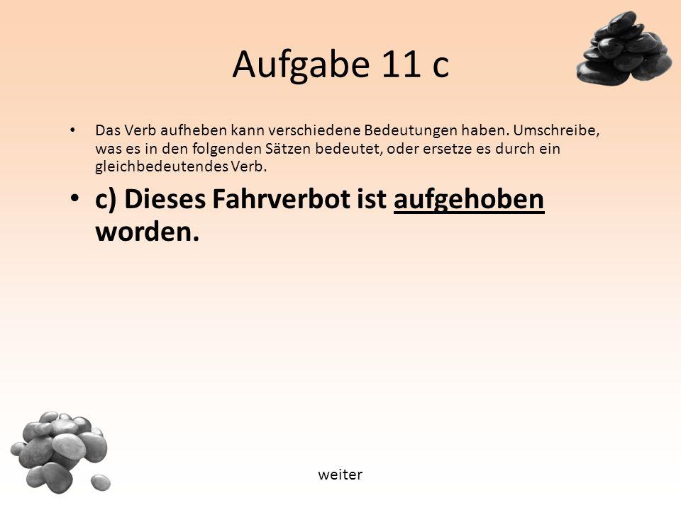 Aufgabe 11 c Das Verb aufheben kann verschiedene Bedeutungen haben.