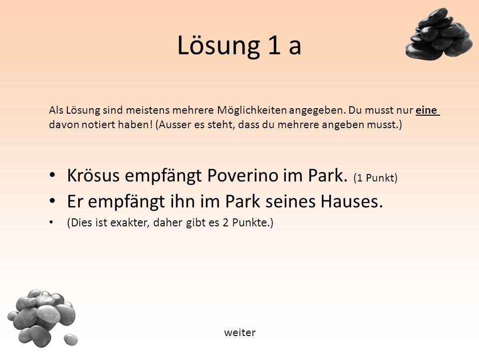 Lösung 1 a Krösus empfängt Poverino im Park. (1 Punkt) Er empfängt ihn im Park seines Hauses.