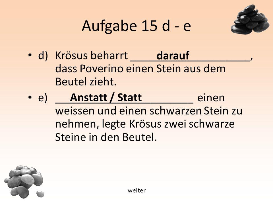 Aufgabe 15 d - e d) Krösus beharrt ____________________, dass Poverino einen Stein aus dem Beutel zieht.