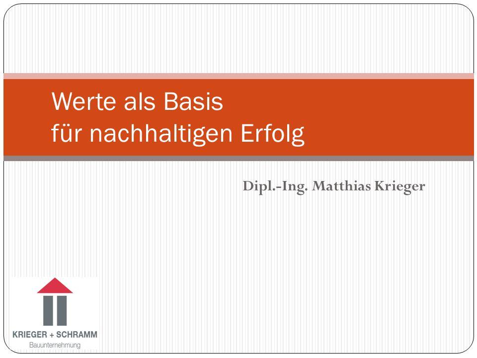 Dipl.-Ing. Matthias Krieger Werte als Basis für nachhaltigen Erfolg