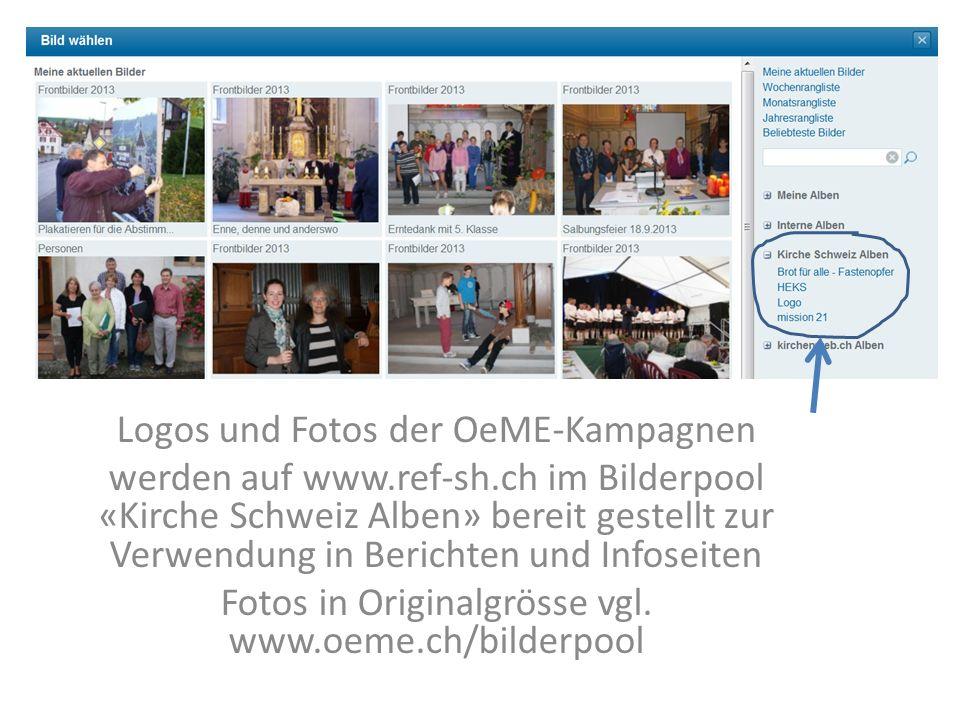 Logos und Fotos der OeME-Kampagnen werden auf www.ref-sh.ch im Bilderpool «Kirche Schweiz Alben» bereit gestellt zur Verwendung in Berichten und Infoseiten Fotos in Originalgrösse vgl.