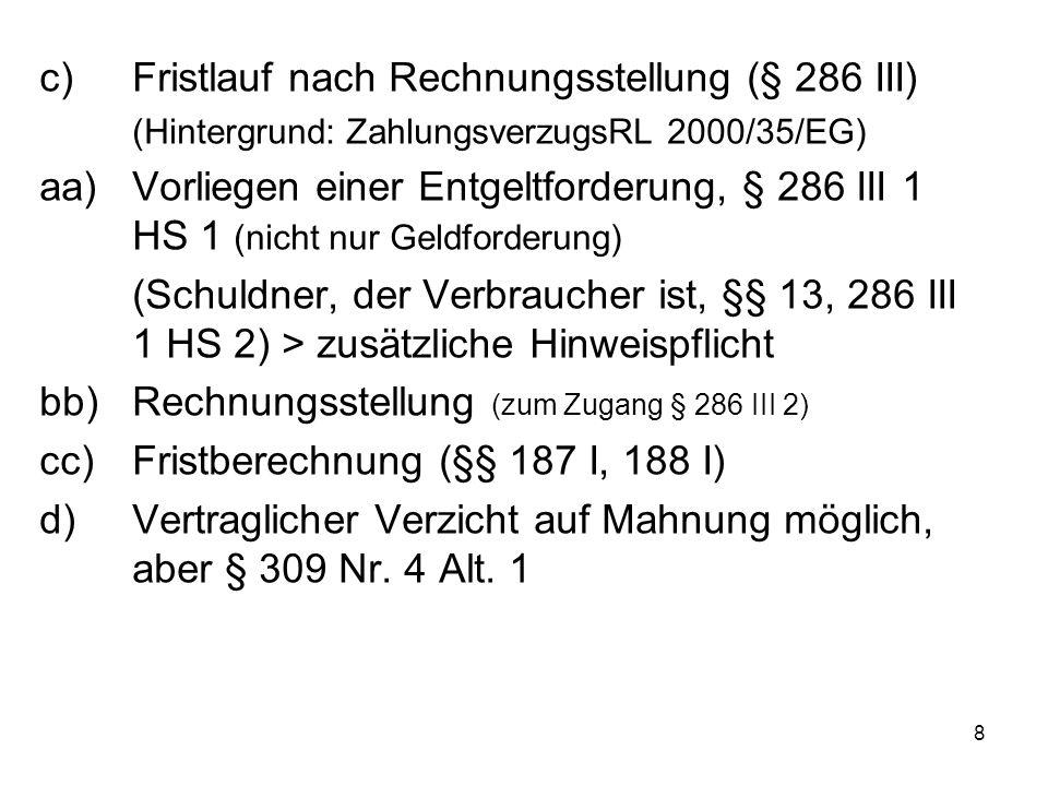 8 c)Fristlauf nach Rechnungsstellung (§ 286 III) (Hintergrund: ZahlungsverzugsRL 2000/35/EG) aa)Vorliegen einer Entgeltforderung, § 286 III 1 HS 1 (ni