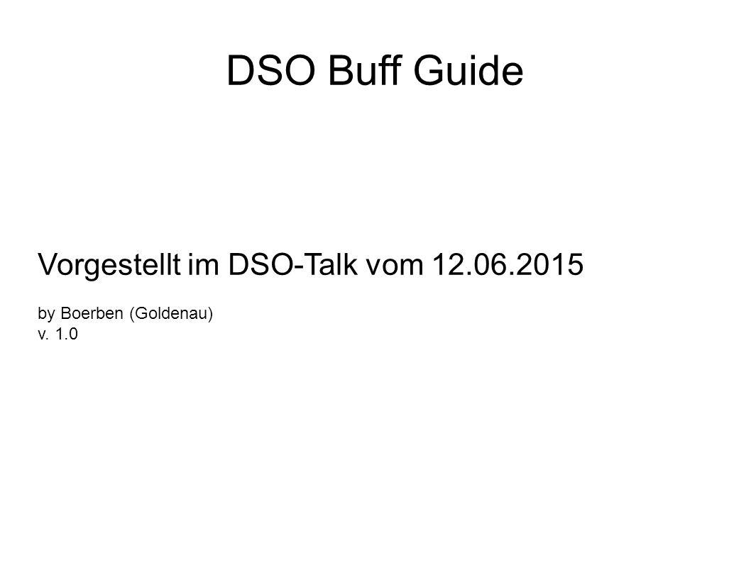DSO Buff Guide Vorgestellt im DSO-Talk vom 12.06.2015 by Boerben (Goldenau) v. 1.0