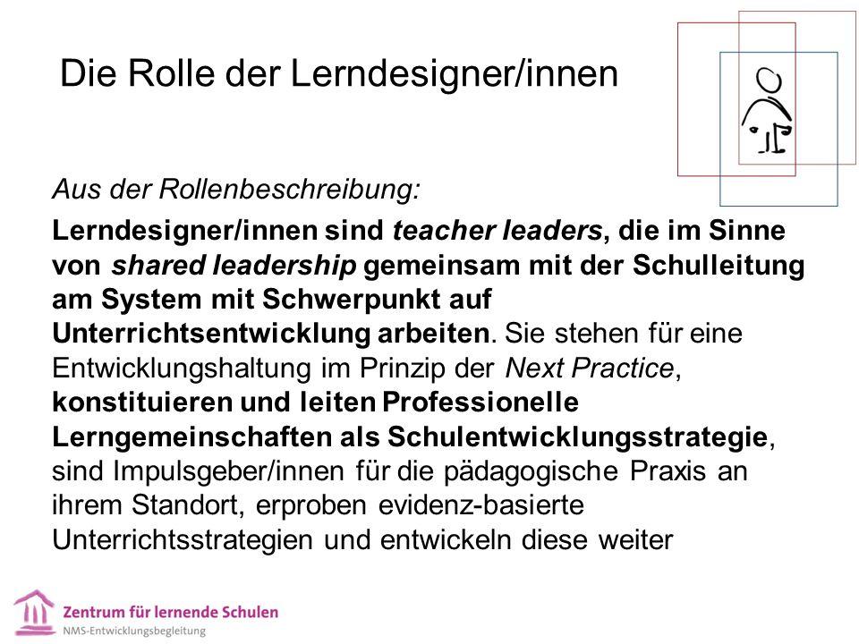 Die Rolle der Lerndesigner/innen Aus der Rollenbeschreibung: Lerndesigner/innen sind teacher leaders, die im Sinne von shared leadership gemeinsam mit