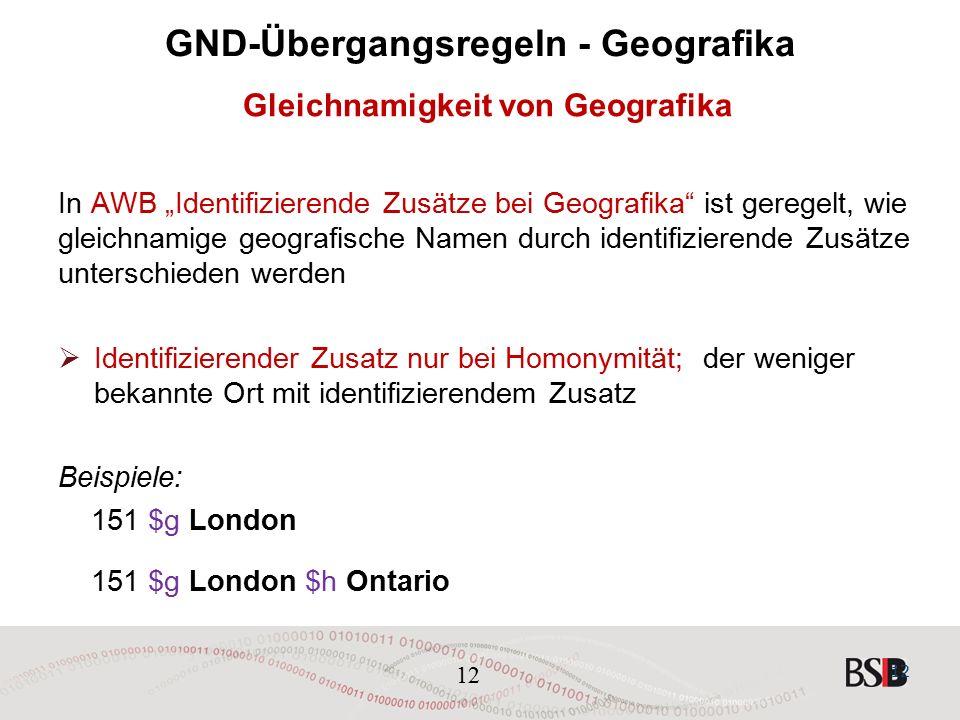 """12 GND-Übergangsregeln - Geografika Gleichnamigkeit von Geografika In AWB """"Identifizierende Zusätze bei Geografika ist geregelt, wie gleichnamige geografische Namen durch identifizierende Zusätze unterschieden werden  Identifizierender Zusatz nur bei Homonymität; der weniger bekannte Ort mit identifizierendem Zusatz Beispiele: 151 $g London 151 $g London $h Ontario 12"""