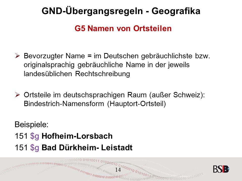 14 GND-Übergangsregeln - Geografika G5 Namen von Ortsteilen  Bevorzugter Name = im Deutschen gebräuchlichste bzw.