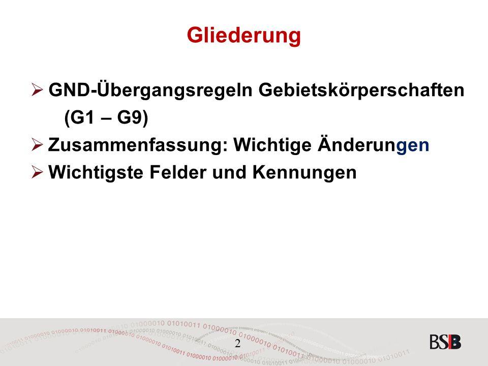 2 Gliederung  GND-Übergangsregeln Gebietskörperschaften (G1 – G9)  Zusammenfassung: Wichtige Änderungen  Wichtigste Felder und Kennungen 2