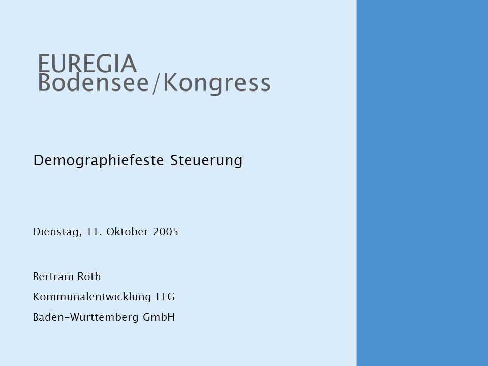 Demographiefeste Steuerung EUREGIA Bodensee/Kongress Bertram Roth Kommunalentwicklung LEG Baden-Württemberg GmbH Dienstag, 11.
