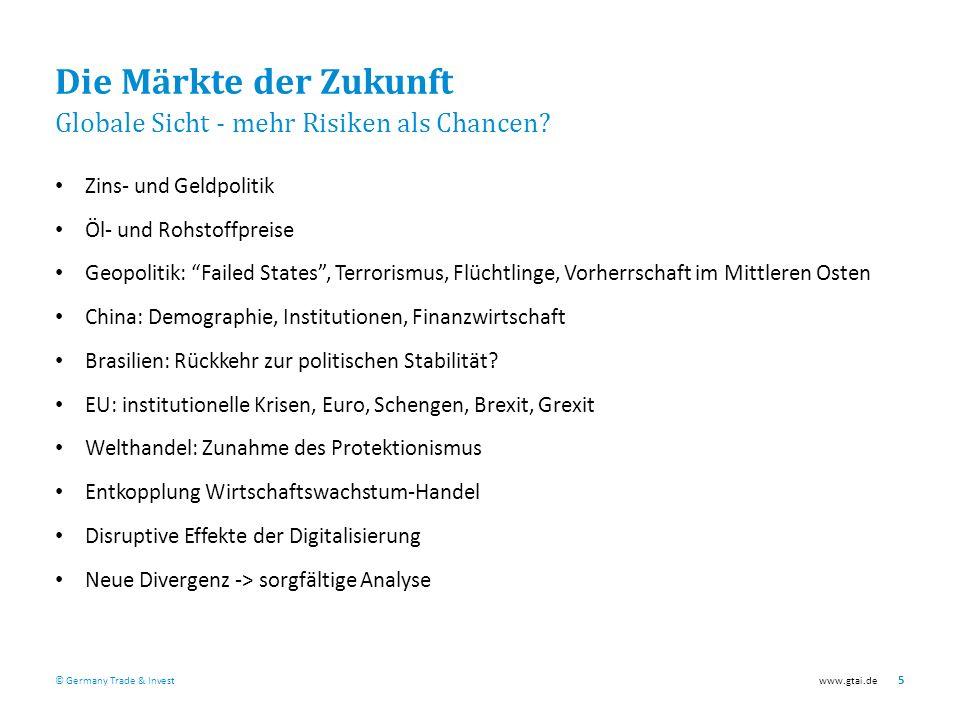 © Germany Trade & Investwww.gtai.de 5 Die Märkte der Zukunft Globale Sicht - mehr Risiken als Chancen.