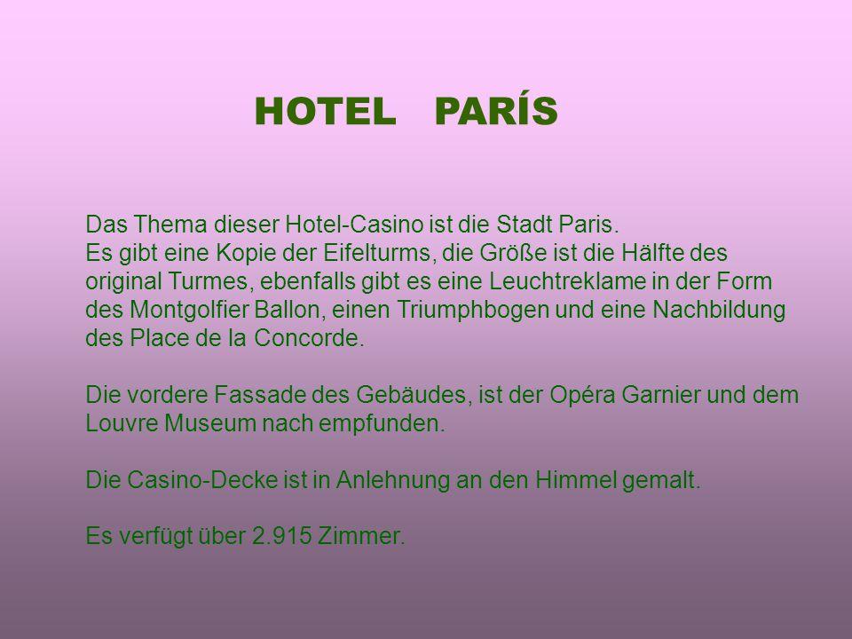 HOTEL PARÍS Das Thema dieser Hotel-Casino ist die Stadt Paris. Es gibt eine Kopie der Eifelturms, die Größe ist die Hälfte des original Turmes, ebenfa