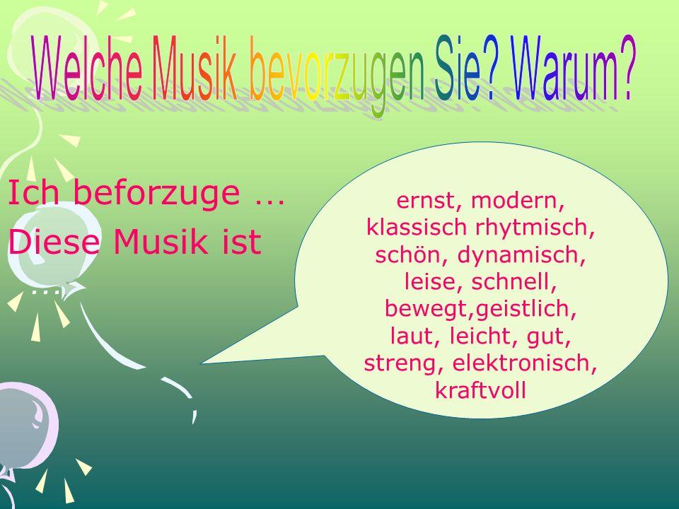 Ich beforzuge … Diese Musik ist … ernst, modern, klassisch rhytmisch, schön, dynamisch, leise, schnell, bewegt,geistlich, laut, leicht, gut, streng, elektronisch, kraftvoll