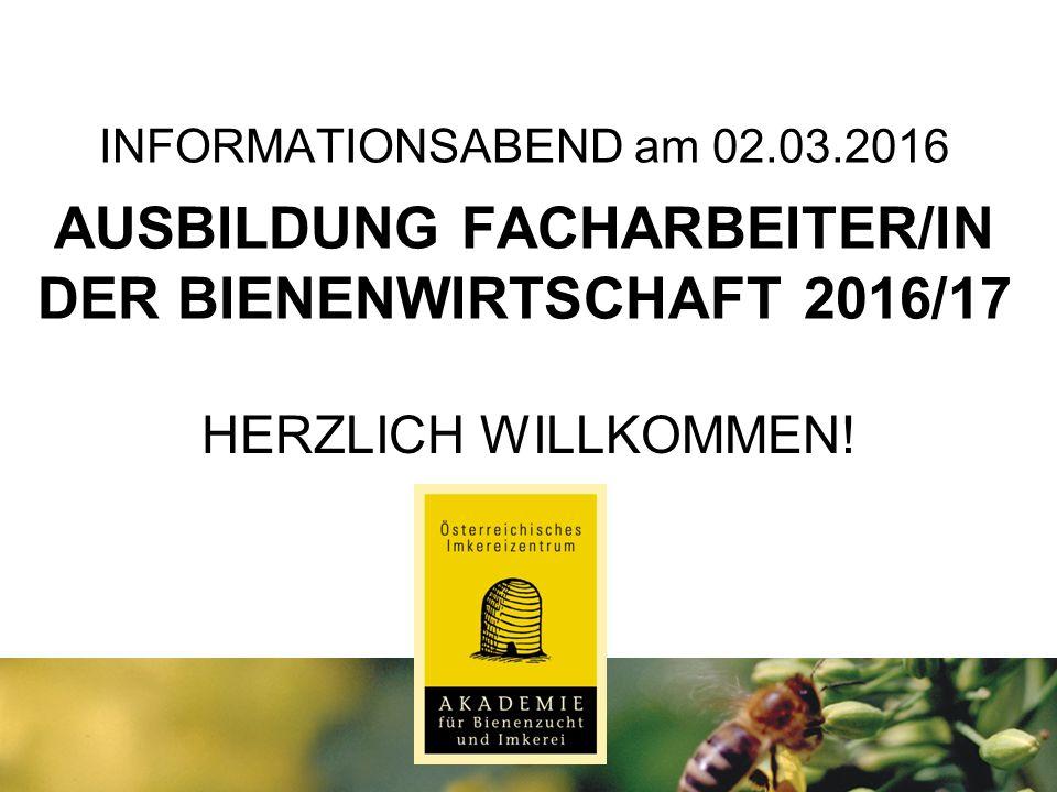 INFORMATIONSABEND am 02.03.2016 AUSBILDUNG FACHARBEITER/IN DER BIENENWIRTSCHAFT 2016/17 HERZLICH WILLKOMMEN!