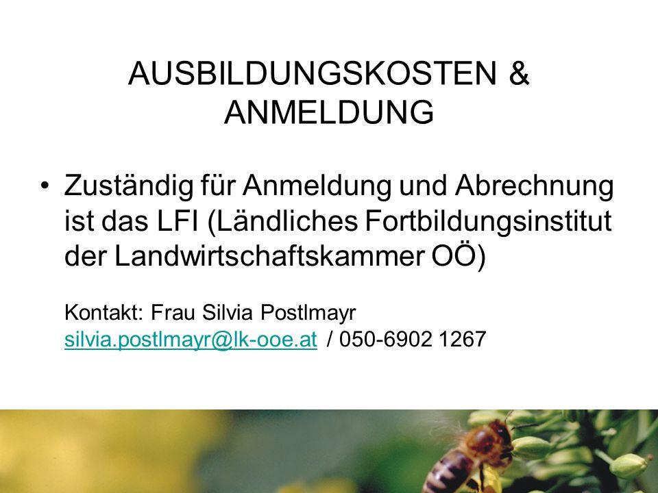 AUSBILDUNGSKOSTEN & ANMELDUNG Zuständig für Anmeldung und Abrechnung ist das LFI (Ländliches Fortbildungsinstitut der Landwirtschaftskammer OÖ) Kontak