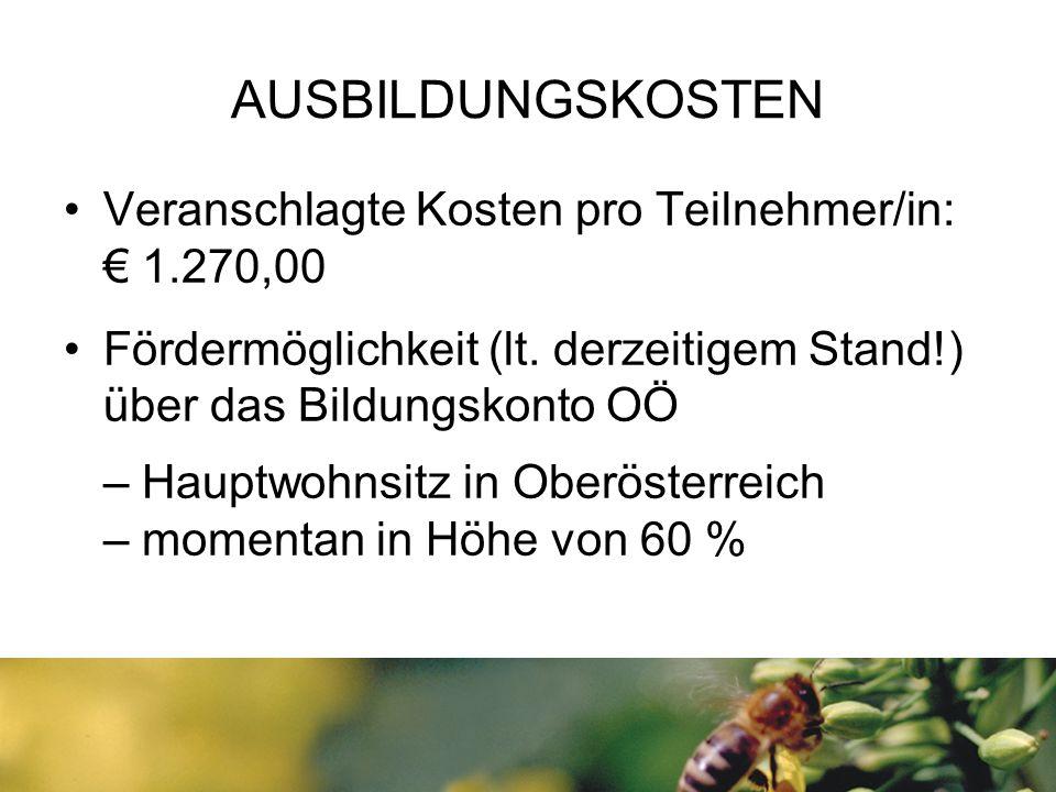 AUSBILDUNGSKOSTEN Veranschlagte Kosten pro Teilnehmer/in: € 1.270,00 Fördermöglichkeit (lt. derzeitigem Stand!) über das Bildungskonto OÖ – Hauptwohns