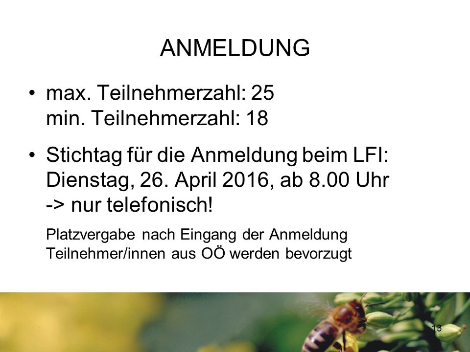 ANMELDUNG max. Teilnehmerzahl: 25 min. Teilnehmerzahl: 18 Stichtag für die Anmeldung beim LFI: Dienstag, 26. April 2016, ab 8.00 Uhr -> nur telefonisc