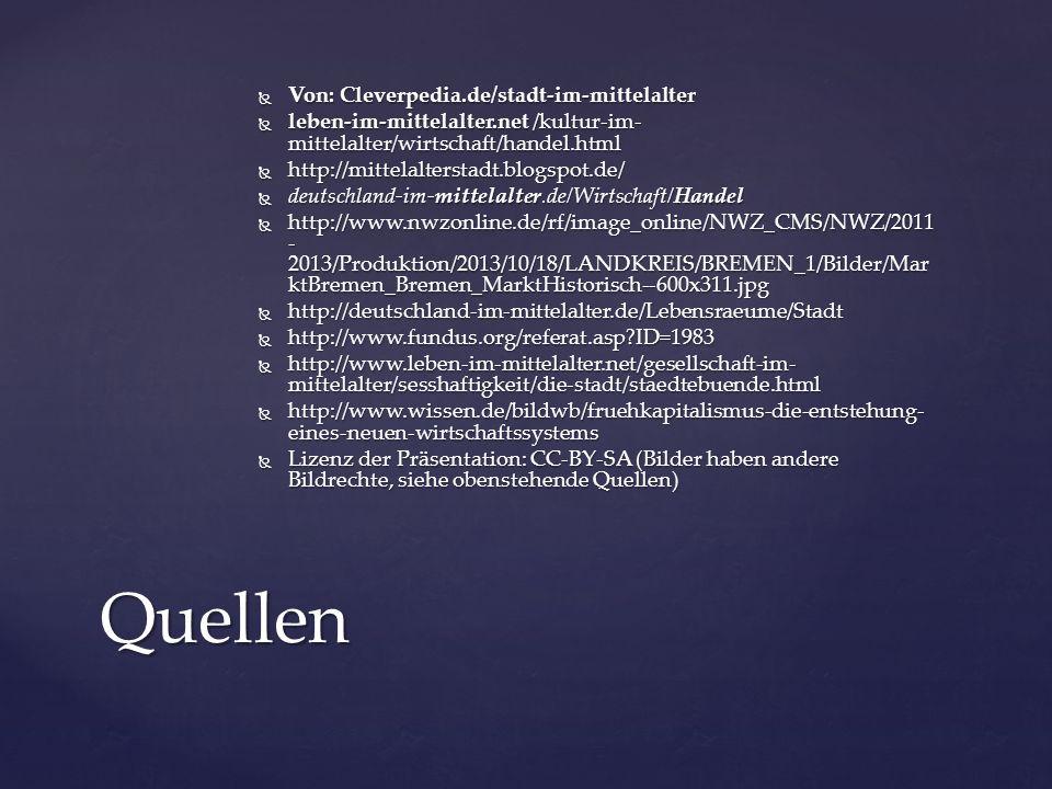  Von: Cleverpedia.de/stadt-im-mittelalter  leben-im-mittelalter.net /kultur-im- mittelalter/wirtschaft/handel.html  http://mittelalterstadt.blogspo