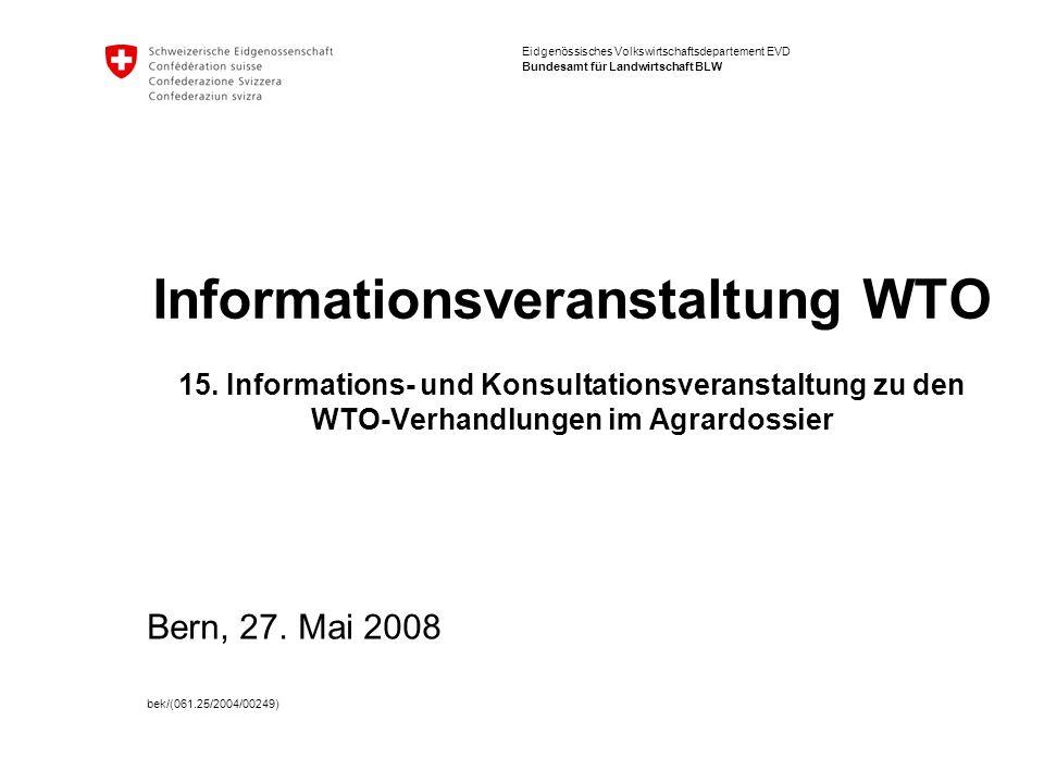 Eidgenössisches Volkswirtschaftsdepartement EVD Bundesamt für Landwirtschaft BLW Informationsveranstaltung WTO 15. Informations- und Konsultationsvera