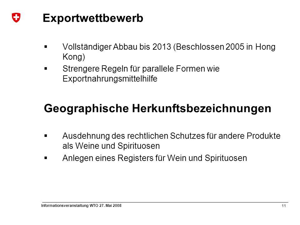 11 Informationsveranstaltung WTO 27. Mai 2008  Vollständiger Abbau bis 2013 (Beschlossen 2005 in Hong Kong)  Strengere Regeln für parallele Formen w