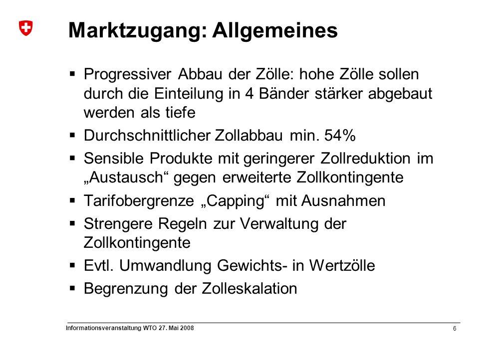 6 Informationsveranstaltung WTO 27. Mai 2008 Marktzugang: Allgemeines  Progressiver Abbau der Zölle: hohe Zölle sollen durch die Einteilung in 4 Bänd
