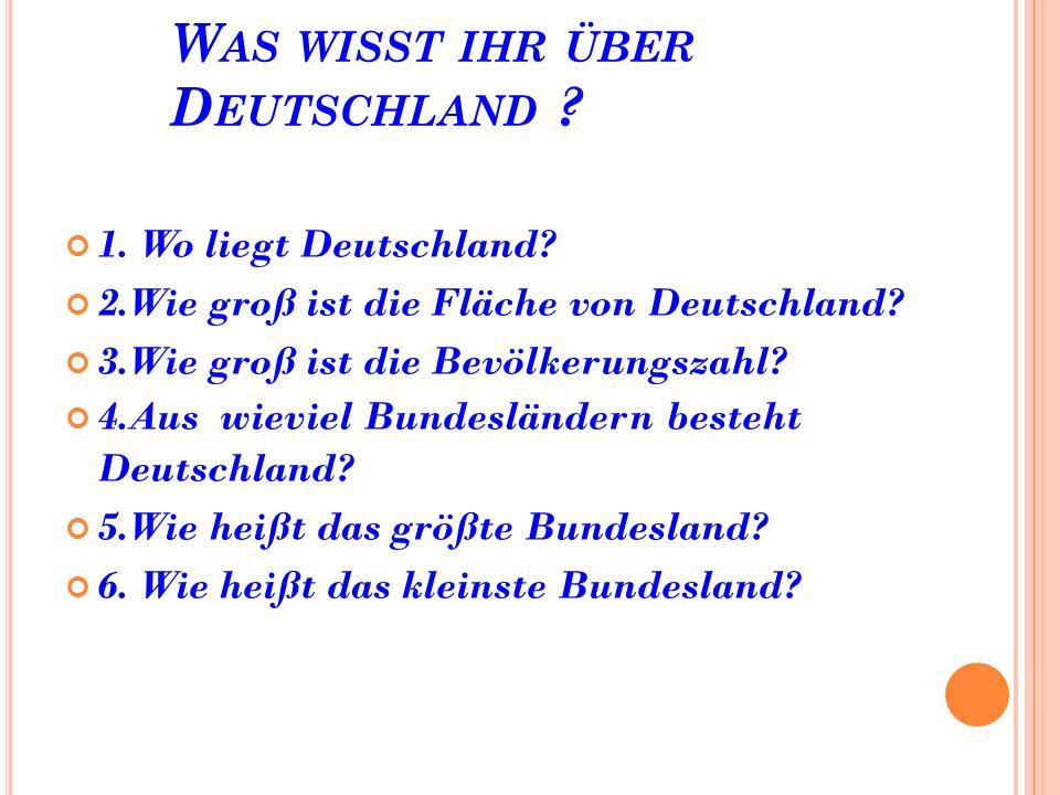 W AS WISST IHR ÜBER D EUTSCHLAND . 1. Wo liegt Deutschland.