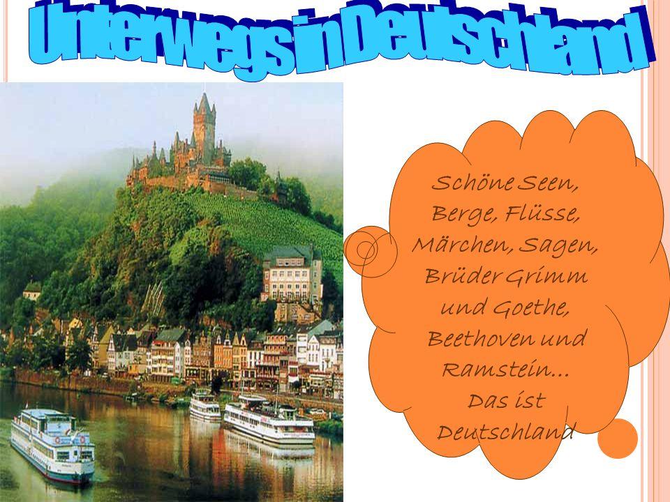 Schöne Seen, Berge, Flüsse, Märchen, Sagen, Brüder Grimm und Goethe, Beethoven und Ramstein… Das ist Deutschland